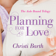 Planning for Love by Christi Barth (Aisle Bound Trilogy #1)