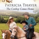 The Cowboy Comes Home by Patricia Thayer
