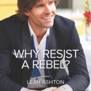 Review: Why Resist a Rebel? by Leah Ashton