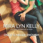 REVIEW: Once is Never Enough by Mira Lyn Kelly