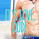 REVIEW: It's Love, Dude by Jenny Schwartz