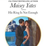REVIEW: His Ring Is Not Enough by Maisey Yates