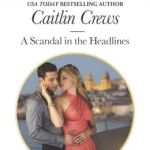 Spotlight & Giveaway: A Scandal in the Headlines by Caitlin Crews
