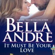 Spotlight & Giveaway: It Must Be Your Love by Bella Andre