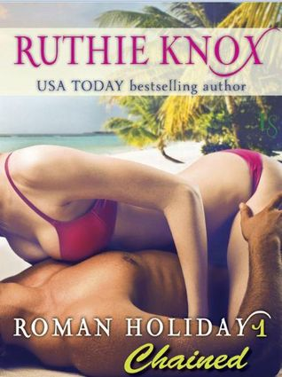 Roman-Holiday-1-Chained-by-Ruthie-Knox
