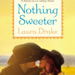 Spotlight & Giveaway: Nothing Sweeter by Laura Drake