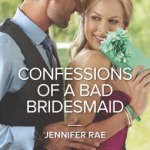 REVIEW:  Confessions of a Bad Bridesmaid by Jennifer Rae