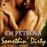 REVIEW: Somethin' Dirty by Em Petrova