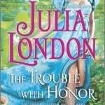 Spotlight & Giveaway: The Trouble with Honor by Julia London