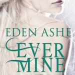 Spotlight & Giveaway: Ever Mine by Eden Ashe
