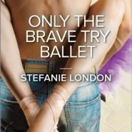 REVIEW: Only the Brave Try Ballet by Stefanie London