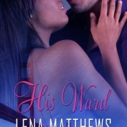 REVIEW: His Ward by Lena Matthews
