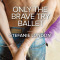Edits Unleashed: Only The Brave Try Ballet by Stefanie London