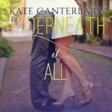 Spotlight & Giveaway: Underneath It All by Kate Canterbary