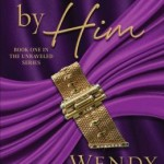 Spotlight & Giveaway: Unraveled by Him by Wendy Leigh