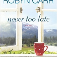 Spotlight & Giveaway: Never Too Late by Robyn Carr