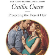 REVIEW: Protecting the Desert Heir by Caitlin Crews