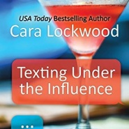 REVIEW: Texting Under the Influence by Cara Lockwood