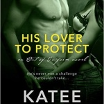 Spotlight & Giveaway: His Lover to Protect by Katee Robert