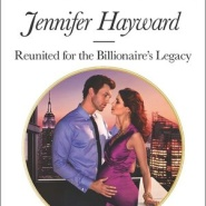 Spotlight & Giveaway: Reunited For the Billionaire's Legacy by Jennifer Hayward