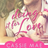 REVIEW: Doing It for Love by Cassie Mae