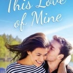 Spotlight & Giveaway: This Love of Mine by Miranda Liasson