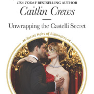 REVIEW: Unwrapping the Castelli Secret  by Caitlin Crews