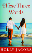 Spotlight & Giveaway: These Three Words by Holly Jacobs