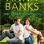 Spotlight & Giveaway: How To Lose A Bachelor by Anna Banks