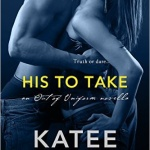 Spotlight & Giveaway: His to Take by Katee Robert