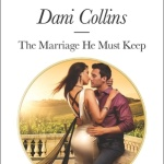 Spotlight & Giveaway: The Marriage He Must Keep by Dani Collins