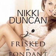 REVIEW: Frisked in Fondant by Nikki Duncan