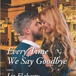 Spotlight & Giveaway: Every Time We Say Goodbye by Liz Flaherty