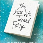 Spotlight & Giveaway: The Year We Turned Forty by Liz Fenton and Lisa Steinke