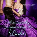 Edits Unleashed & Giveaway: Accidentally Compromising the Duke by Stacy Reid
