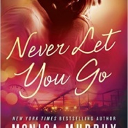 Spotlight & Giveaway: Never Let You Go by Monica Murphy