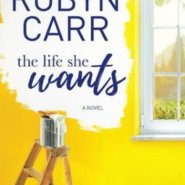 Spotlight & Giveaway: The Life She Wants by Robyn Carr