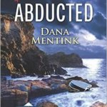 REVIEW: Abducted by Dana Mentink