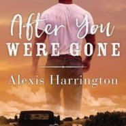 REVIEW: After You Were Gone by Alexis Harrington
