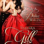 Spotlight & Giveaway: Only a Duke Will Do by Tamara Gill