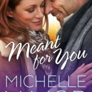 Spotlight & Giveaway: Meant For You by Michelle Major