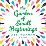 Spotlight & Giveaway: The Garden of Small Beginnings by Abbi Waxman