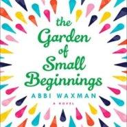 Spotlight & Giveaway: The Garden of Small Beginnings by Abbi Waxman