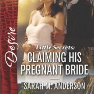 Spotlight & Giveaway: Little Secrets: Claiming His Pregnant Bride by Sarah M. Anderson