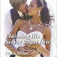 REVIEW: Claiming His Secret Royal Heir by Nina Milne