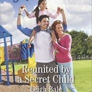 REVIEW: Reunited by a Secret Child  by Leigh Bale