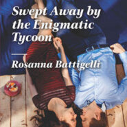 REVIEW: Swept Away by the Enigmatic Tycoon by Rosanna Battigelli