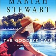 Spotlight & Giveaway: The Goodbye Café by Mariah Stewart