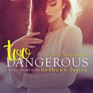 Spotlight & Giveaway: Too Dangerous by Bethany Lopez