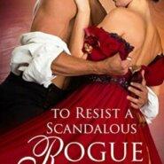 Spotlight & Giveaway: To Resist a Scandalous Rogue by Liana De la Rosa
